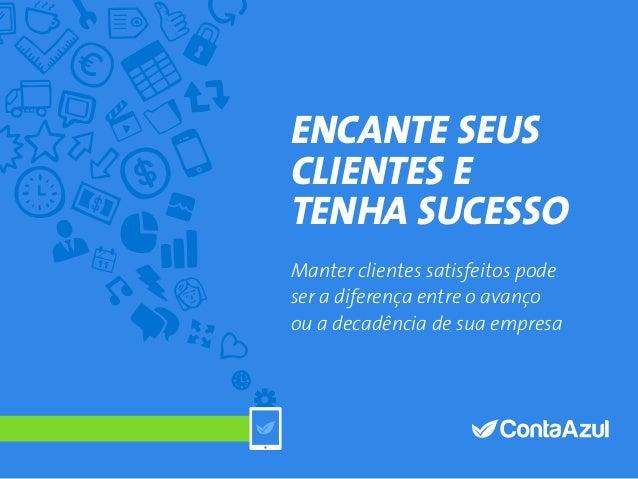 1Índice Encante seus clientes e tenha sucesso Encante seus clientes e tenha sucesso Manter clientes satisfeitos pode ser a...