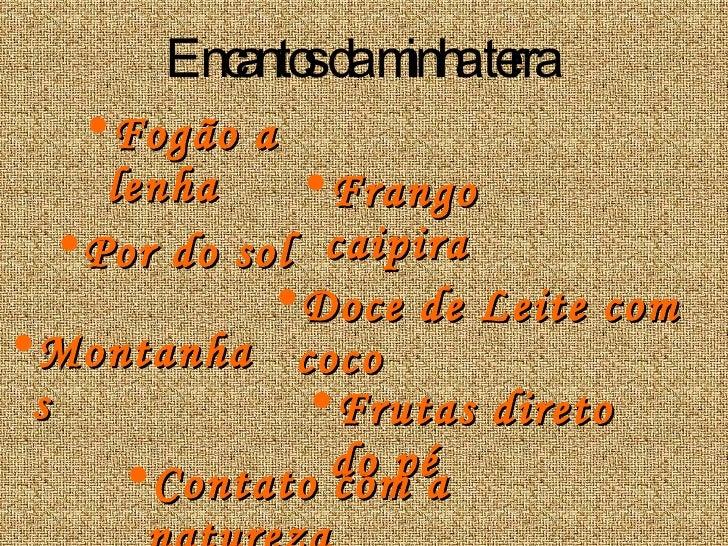 Encantos da minha terra <ul><li>Frango   caipira </li></ul><ul><li>Doce de Leite com coco </li></ul><ul><li>Por do sol </l...