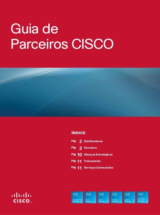 Índice Distribuidores Parceiros Alianças Estratégicas Treinamento Serviços Gerenciados Guia de Parceiros CISCO 2 2 10 11 1...