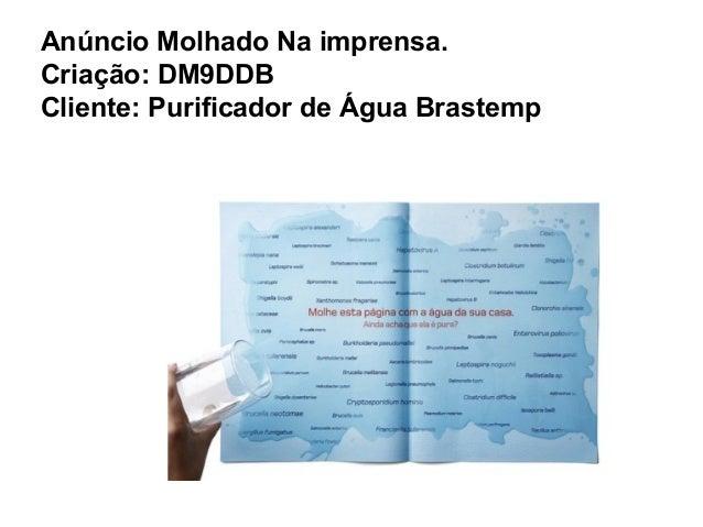 Anúncio Molhado Na imprensa. Criação: DM9DDB Cliente: Purificador de Água Brastemp