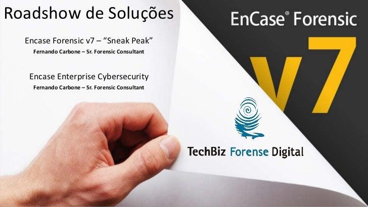 "Roadshow de Soluções <ul><li>Encase Forensic v7 – ""Sneak Peak"" </li></ul><ul><li>Fernando Carbone – Sr. Forensic Consultan..."