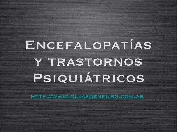 Encefalopatías y trastornos Psiquiátricos http://www.guiasdeneuro.com.ar