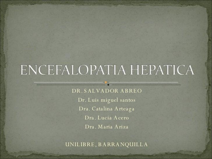 DR. SALVADOR ABREO Dr. Luis miguel santos Dra. Catalina Arteaga Dra. Lucia Acero Dra. Maria Ariza UNILIBRE, BARRANQUILLA