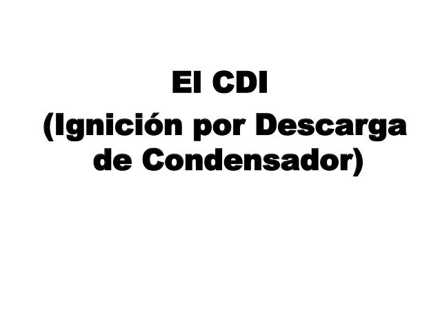 El CDI (Ignición por Descarga de Condensador)