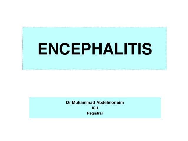 ENCEPHALITIS  Dr Muhammad Abdelmoneim ICU Registrar
