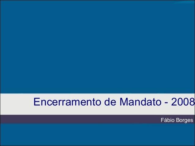 Encerramento de Mandato - 2008 Fábio Borges