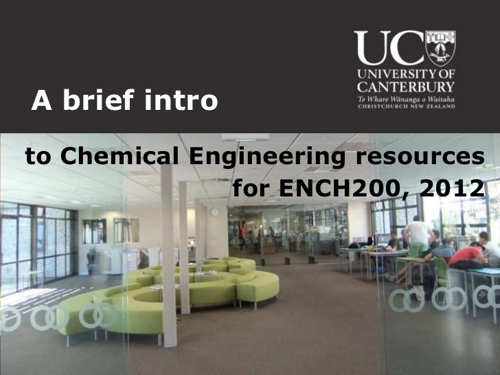 A brief introto Chemical Engineering resources               for ENCH200, 2012