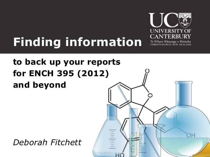 Finding informationto back up your reportsfor ENCH 395 (2012)and beyondDeborah Fitchett