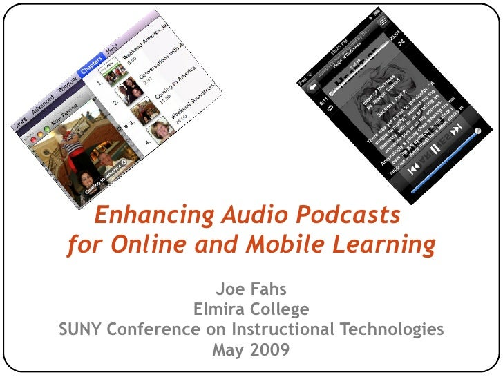 Enhancing Audio Podcasts for Online and Mobile Learning                  Joe Fahs               Elmira College SUNY Confer...