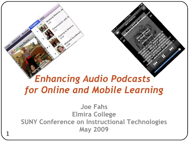 Enhancing Audio Podcasts  for Online and Mobile Learning Joe Fahs Elmira College SUNY Conference on Instructional Technolo...