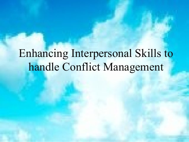 Enhancing Interpersonal Skills tohandle Conflict Management