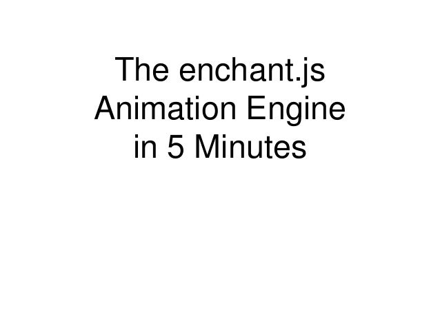 The enchant.jsAnimation Engine  in 5 Minutes