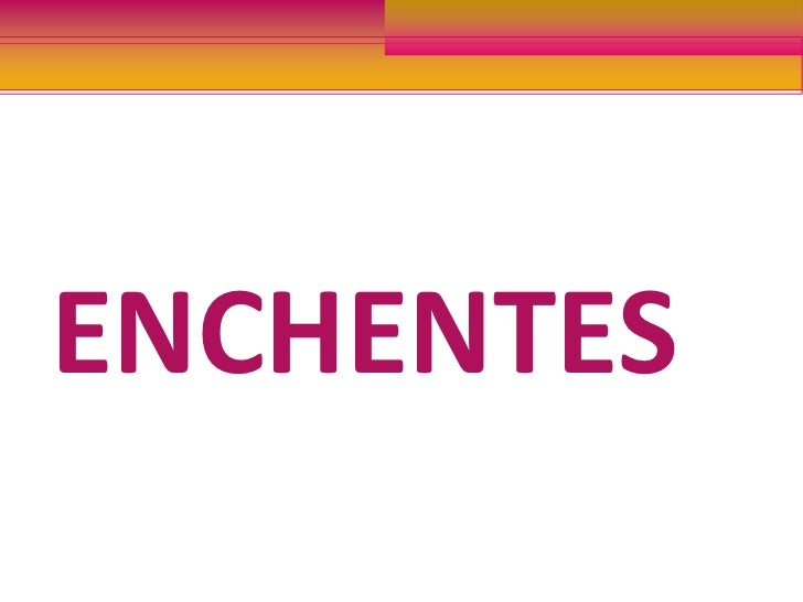 ENCHENTES<br />