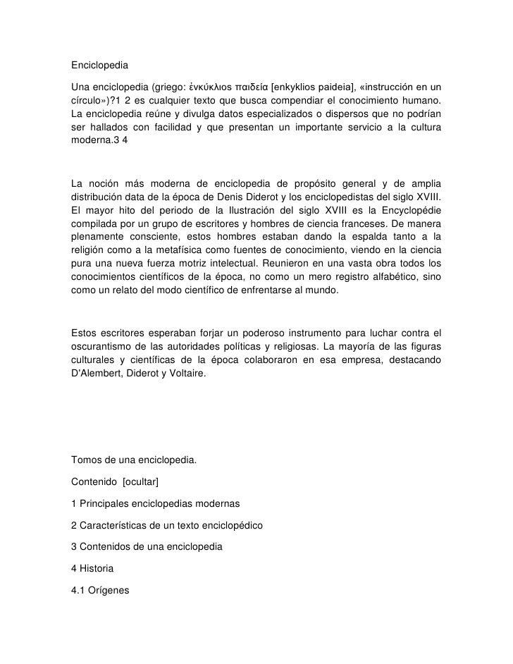 EnciclopediaUna enciclopedia (griego: ἐνκύκλιos παιδεία [enkyklios paideia], «instrucción en uncírculo»)?1 2 es cualquier ...