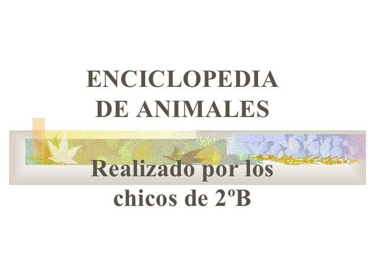 ENCICLOPEDIA DE ANIMALES Realizado por los chicos de 2ºB