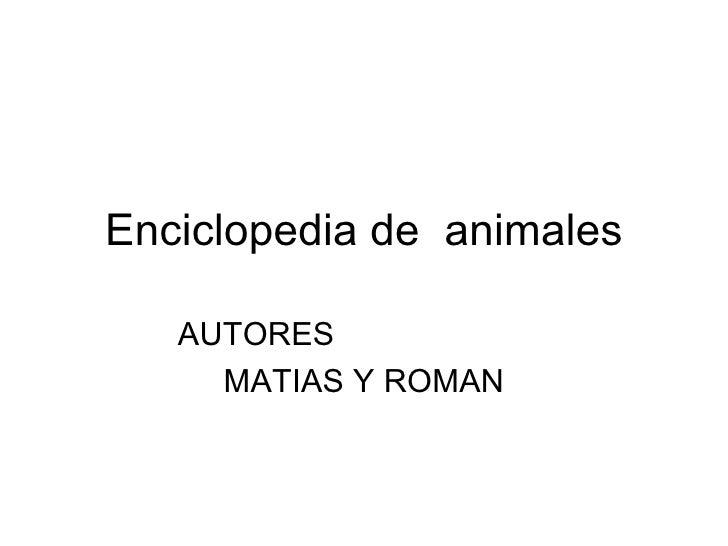 Enciclopedia de  animales AUTORES  MATIAS Y ROMAN