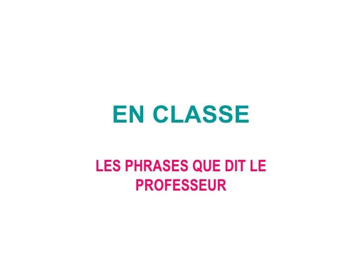 EN CLASSE LES PHRASES QUE DIT LE PROFESSEUR