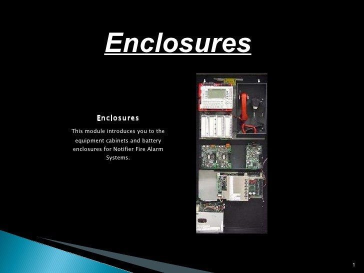 <ul><li>Enclosures </li></ul><ul><li>This module introduces you to the equipment cabinets and battery enclosures for Notif...