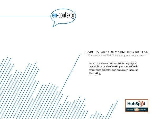 LABORATORIO DE MARKETING DIGITAL Convertimos su Web Site en un promotor de ventas Somos un laboratorio de marketing digita...