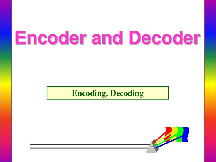 Encoder and Decoder<br />Encoding, Decoding<br />