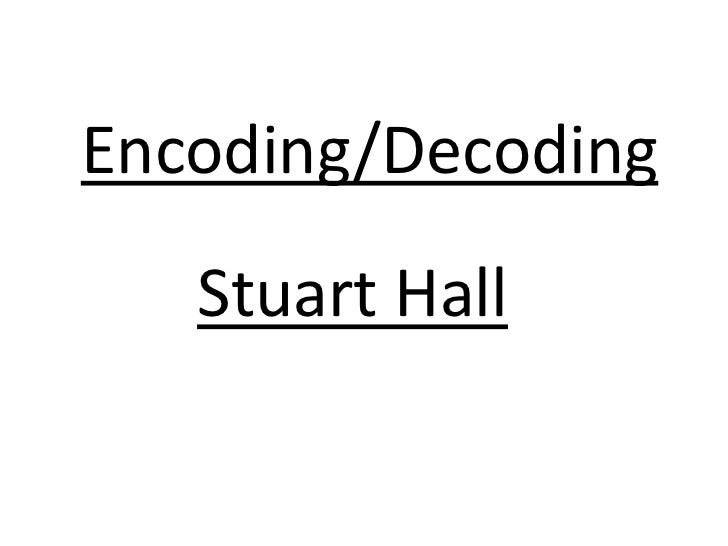 Encoding/Decoding<br />Stuart Hall<br />