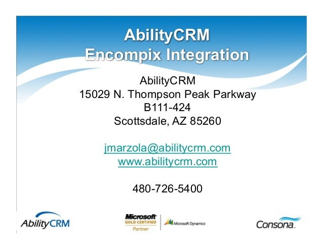 1 AbilityCRM Encompix Integration AbilityCRM 15029 N. Thompson Peak Parkway B111-424 Scottsdale, AZ 85260 jmarzola@ability...