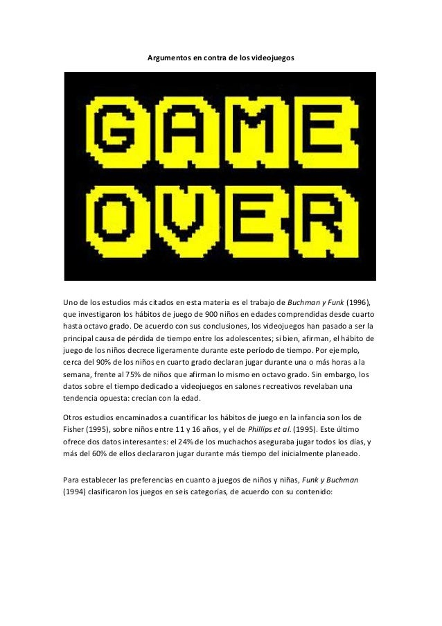Argumentos en contra de los videojuegosUno de los estudios más citados en esta materia es el trabajo de Buchman y Funk (19...