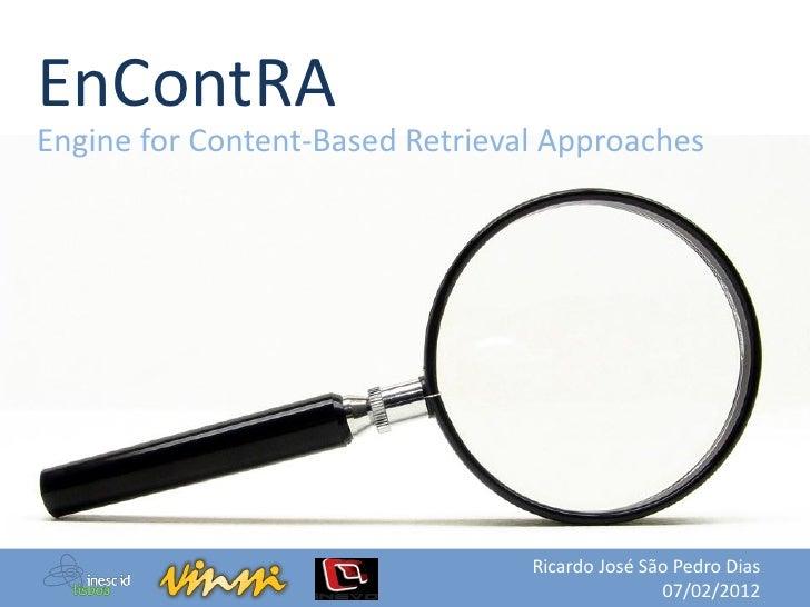 EnContRAEngine for Content-Based Retrieval Approaches                                 Ricardo José São Pedro Dias         ...