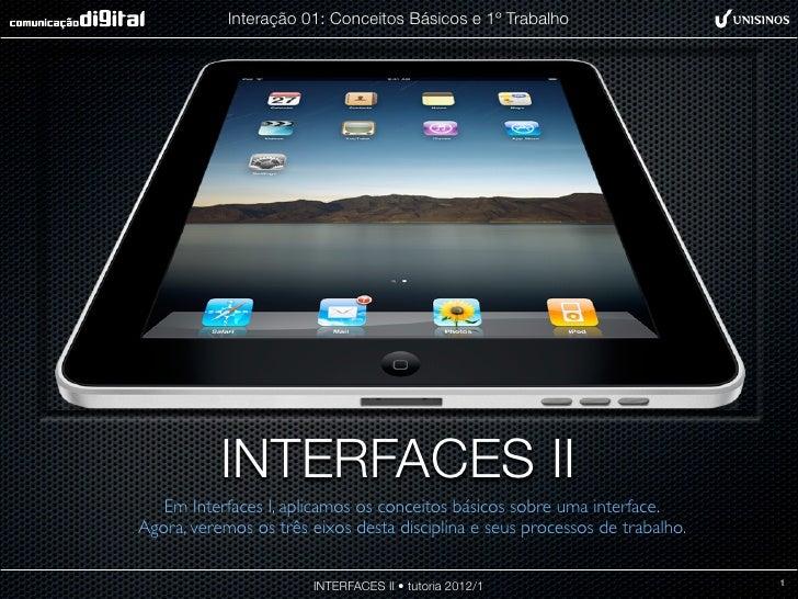 Interação 01: Conceitos Básicos e 1º Trabalho           INTERFACES II   Em Interfaces I, aplicamos os conceitos básicos so...