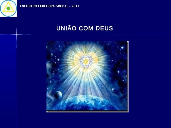 ENCONTRO EGRÉGORA GRUPAL - 2013                   UNIÃO COM DEUS