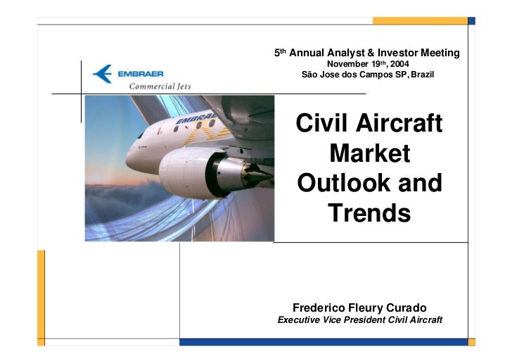 5th Annual Analyst & Investor Meeting          November 19th, 2004     São Jose dos Campos SP, Brazil    Civil Aircraft   ...