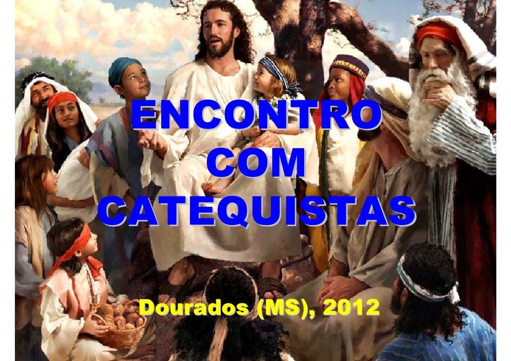 ENCONTRO    COMCATEQUISTAS Dourados (MS), 2012