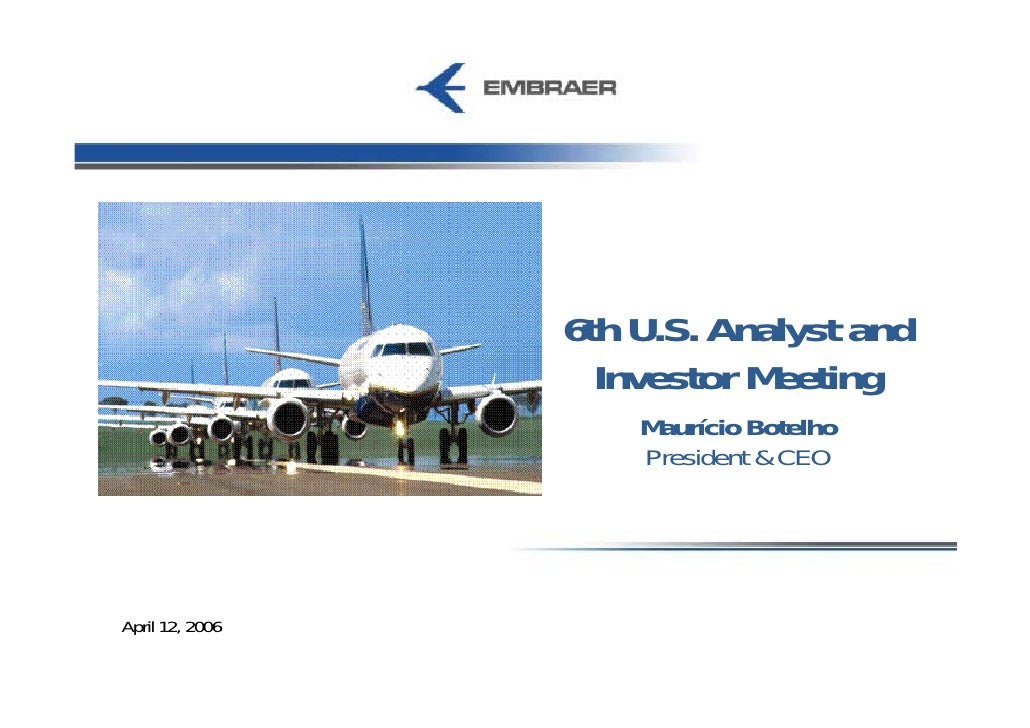 6th U.S. Analyst and                    Investor Meeting                      Maurício Botelho                      Presid...