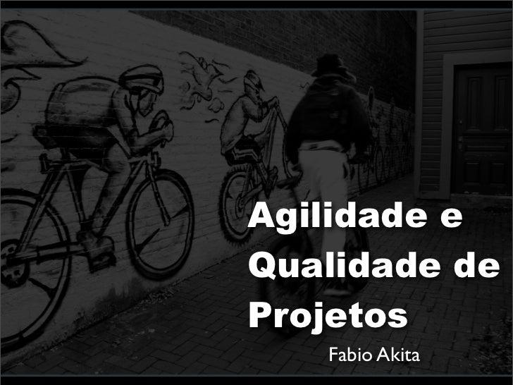 Agilidade e Qualidade de Projetos    Fabio Akita
