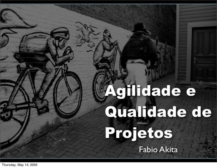 Agilidade e                          Qualidade de                          Projetos                             Fabio Akit...