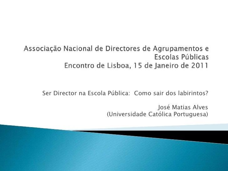 Associação Nacional de Directores de Agrupamentos e Escolas PúblicasEncontro de Lisboa, 15 de Janeiro de 2011<br />Ser Dir...