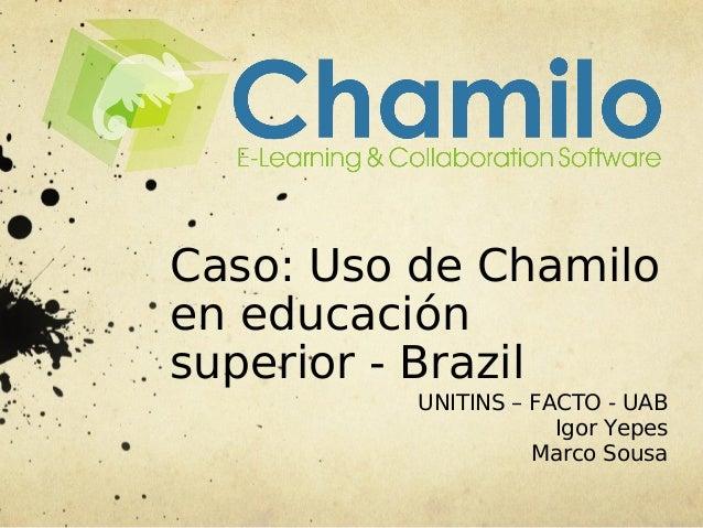 Caso: Uso de Chamiloen educaciónsuperior - Brazil          UNITINS – FACTO - UAB                      Igor Yepes          ...