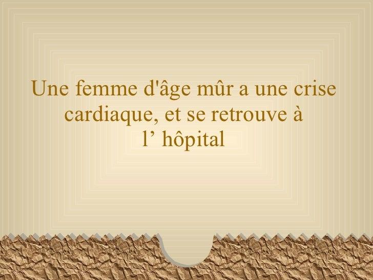 Une femme d'âge mûr a une crise cardiaque, et se retrouve à l' h ô pital