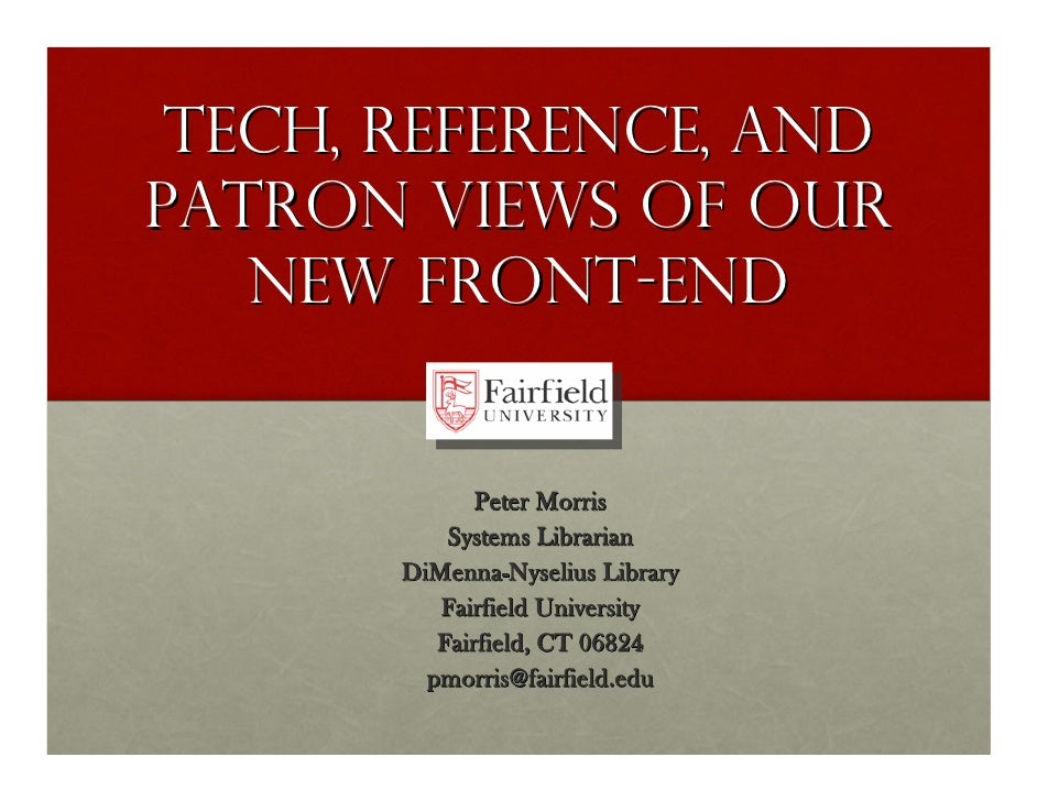 Tech, Reference, AND PATRON Views of our    new Front-End                 Peter Morris            Systems Librarian       ...