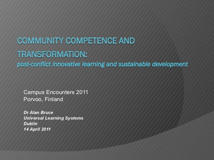 Campus Encounters 2011 Porvoo, Finland Dr Alan Bruce Universal Learning Systems Dublin 14 April 2011