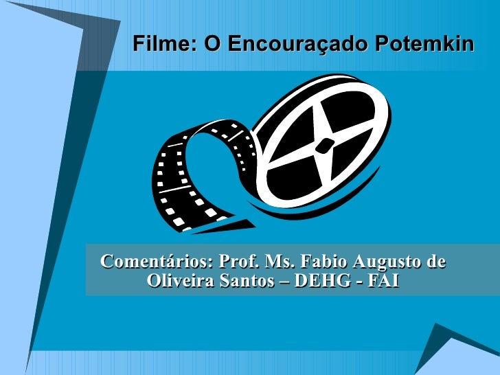Filme: O Encouraçado Potemkin Comentários : Prof. Ms. Fabio  Augusto  de Oliveira Santos – DEHG - FAI