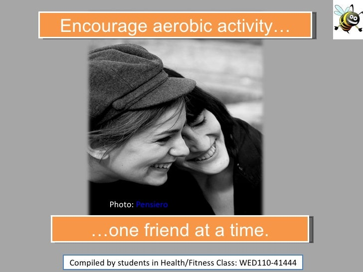 Photo:  Pensiero Compiled by students in Health/Fitness Class: WED110-41444 … one friend at a time. Encourage aerobic acti...