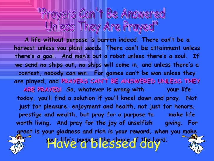 """""""Prayers Can't Be Answered Unless They Are Prayed"""" A life without purpose is barren indeed. There can't be a har..."""