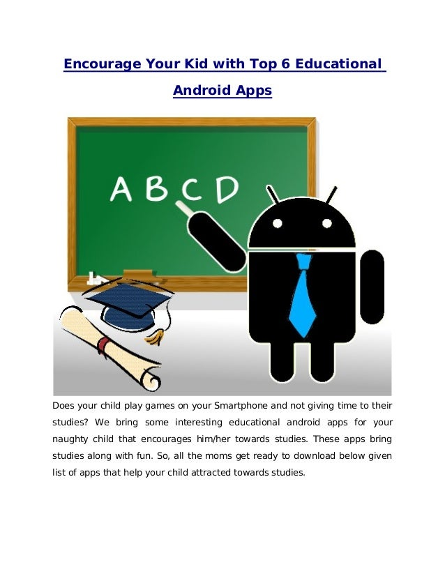 Encourage Your Kid with Top 6 EducationalAndroid AppsDoes your child play games on your Smartphone and not giving time to ...