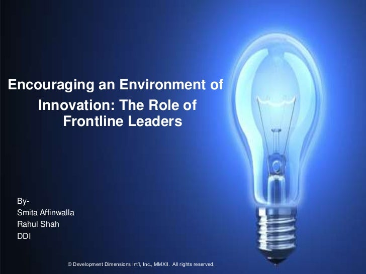 Encouraging an Environment of    Innovation: The Role of       Frontline Leaders By- Smita Affinwalla Rahul Shah DDI      ...