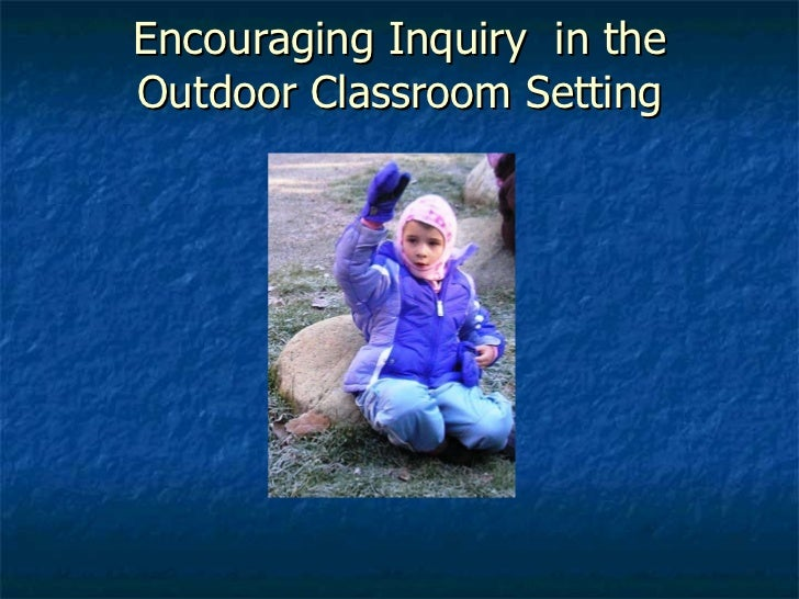 Encouraging Inquiry  in the Outdoor Classroom Setting