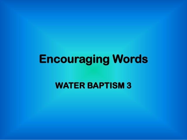 Encouraging words water baptism 3