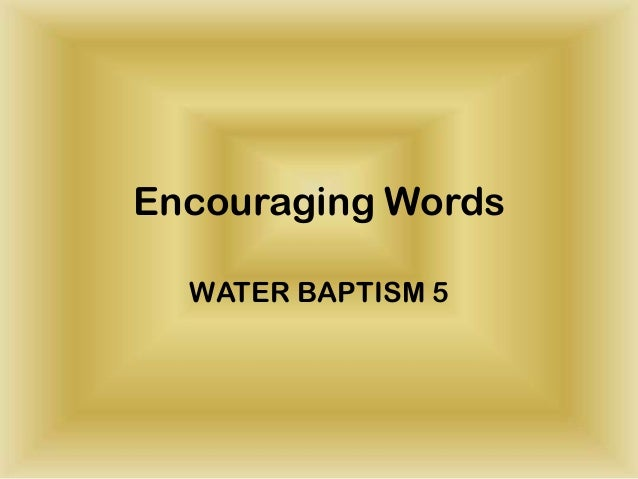 Encouraging WordsWATER BAPTISM 5