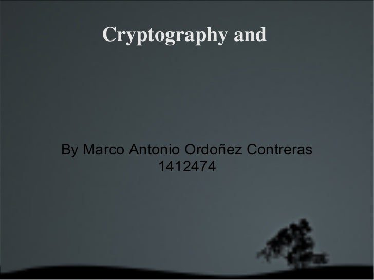 Cryptography and  By Marco Antonio Ordoñez Contreras 1412474