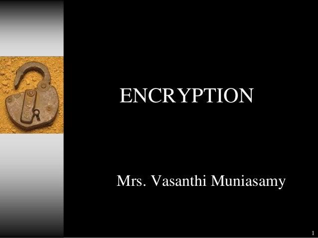 ENCRYPTION  Mrs. Vasanthi Muniasamy  1